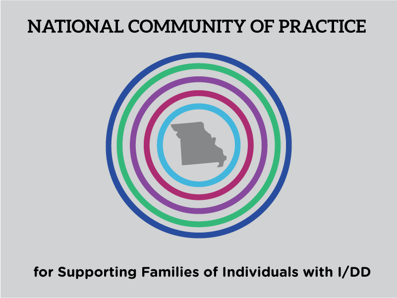 National Community of Practice for Supporting Families of Individuals with I/DD | MIssouri Family to Family